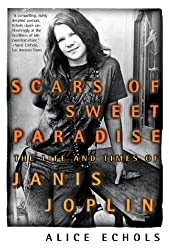 Scars of Sweet Paradise: The Life and Times of Janis Joplin by Alice Echols (2000-02-15)