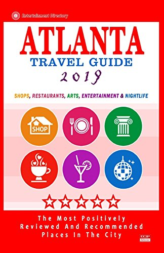Atlanta Travel Guide 2019: Shops, Restaurants, Arts, Entertainment and Nightlife in Atlanta, Georgia (City Travel Guide 2019)