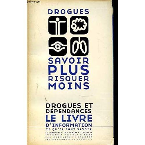 Drogues, savoir plus risquer moins : Drogues et dépendances, le livre d'information, ce qu'il faut savoir (Drogues savoir plus)