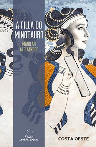 A filla do minotauro (Costa Oeste) por Marilar Aleixandre