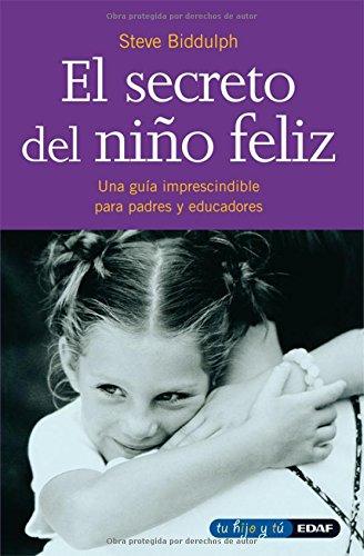 1: EL SECRETO DEL NIÑO FELIZ (Tu Hijo y Tu / Your Child and You) por Steve Biddulph