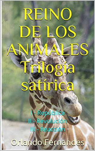 Reino de los Animales  Trilogía satírica: I - República  II - Revolución III - Reacción por Orlando Fernandes