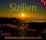 Sizilien in Bildern: Die wilde Schöne in den Tentakeln der Mafia (German Edition)