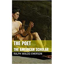 The Poet: Followed by The American Scholar (English Edition)