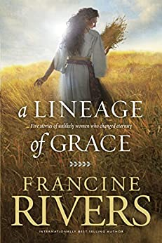 A Lineage of Grace (English Edition) von [Rivers, Francine]