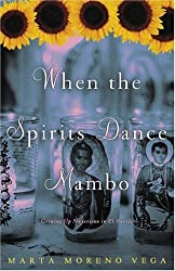 When the Spirits Dance Mambo: Growing Up Nuyorican in El Barrio by Marta Moreno Vega (2004-11-16)