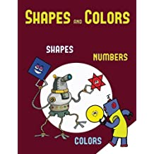 Shapes and Colors: A shapes, colors, and numbers coloring (colouring) book for children aged 2 to 4: This book will act as an excellent introduction ... colors and numbers for preschool children