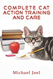 COMPLETE CAT ACTION TRAINING AND CARE (CAT TRAINING SERIES Book 1)