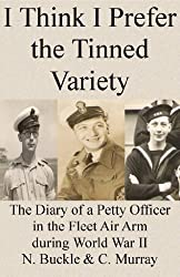 I Think I Prefer the Tinned Variety: The Diary of a Petty Officer in the Fleet Air Arm during World War II
