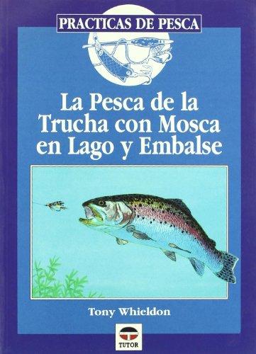 Pesca de La Trucha Con Mosca En Lago y Embalse (Practicas De Pesca) por Tony Whieldon