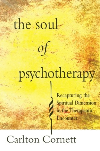 The Soul of Psychotherapy: Recapturing the Spiritual Dimension in the Therepeutical Encounter