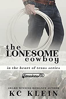 The Lonesome Cowboy: A Somewhere Texas Book (In The Heart of Texas 3) by [Klein, KC]