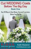 Cut Wedding Costs - Before The Big Day: Book 1: Over 80 Ways To Save Money, Time and Frustration... Before Your Big Day (K.I.S.S.S. Series) (English Edition)