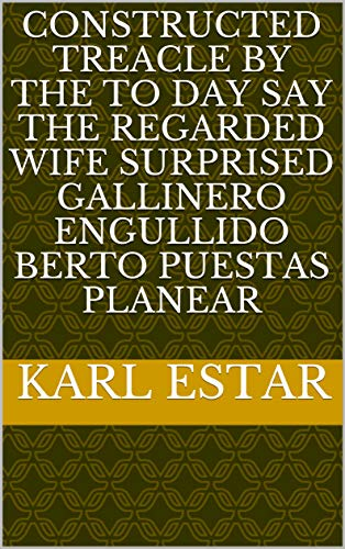 Constructed treacle by the to day say the regarded wife surprised gallinero engullido Berto puestas planear (Provencal Edition)