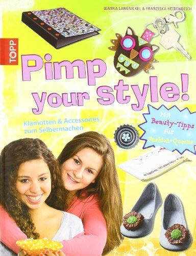 Pimp your style!: Klamotten und Accessoires zum Selbermachen