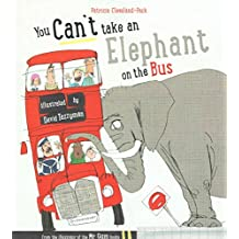 [(You Can't Take an Elephant on the Bus)] [By (author) Patricia Cleveland-Peck ] published on (April, 2015)