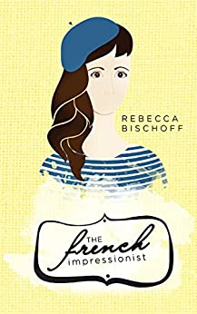 The French Impressionist by [Bischoff, Rebecca]