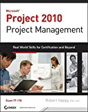 Microsoft Project 2010 Project Management: Real World Skills for Certification and Beyond