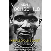 King Leopold's Ghost: A Story of Greed, Terror and Heroism in Colonial Africa