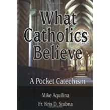 What Catholics Believe: A Pocket Catechism by Michael J Aquilina (1999-03-01)