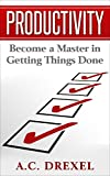 #7: Productivity: Become a Master in Getting Things Done (Managing, Time, Energy, Procrastination, Procrastinator, Management)