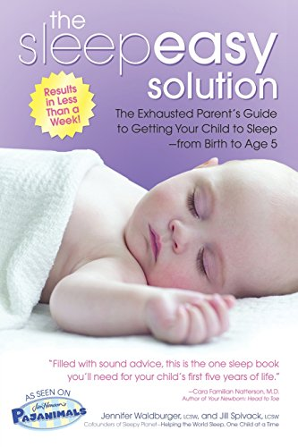 Sleepeasy Solution: The Exhausted Parent's Guide to Getting Your Child to Sleep from Birth to Age 5 por Jennifer Waldburger