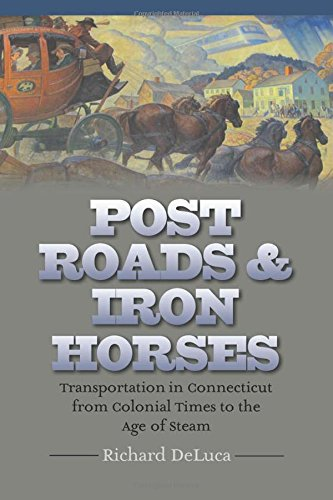 Post Roads & Iron Horses: Transportation in Connecticut from Colonial Times to the Age of Steam (Garnet Books - the Driftless Connecticut)