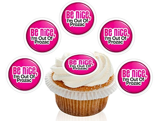 12-large-pre-cut-edible-funny-be-nice-im-out-of-prozac-wafer-cupcake-decorations-toppers-by-kreative