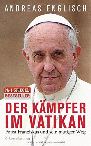 der-kampfer-im-vatikan-papst-franziskus-und-sein-mutiger-weg