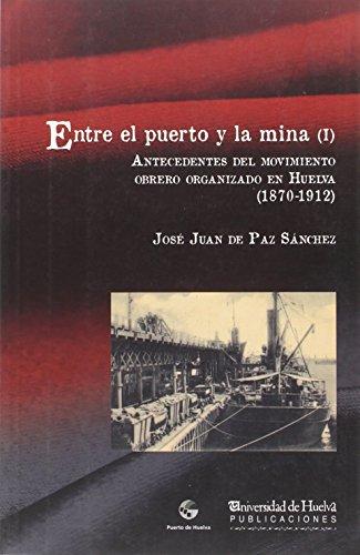 ENTRE EL PUERTO Y LA MINA (I): ANTECEDENTES DEL MOVIMIENTO OBRERO ORGANIZADO EN HUELVA (1870-1912) (ARIAS MONTANO)