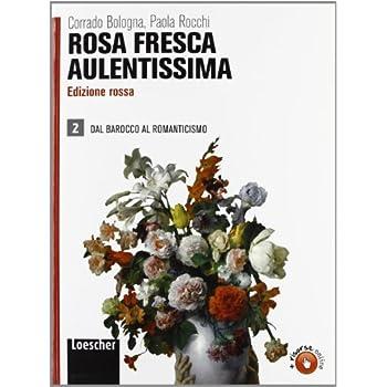 Rosa Fresca Aulentissima. Ediz. Rossa. Per Le Scuole Superiori. Con Espansione Online: 2