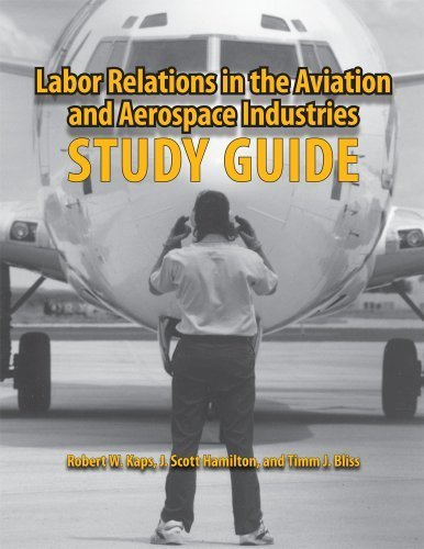 Labor Relations in the Aviation and Aerospace Industries: Study Guide by Robert W. Kaps (2012-04-11)
