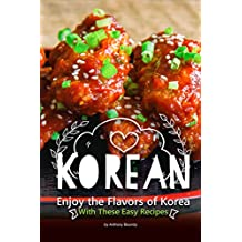 Korean Cookbook: Enjoy the Flavors of Korea With These Easy Recipes (English Edition)