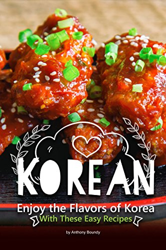 Korean Cookbook: Enjoy the Flavors of Korea With These Easy Recipes