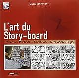 L'art du Story-board - Cinéma, Publicité, Animation, Jeux vidéo, Clips