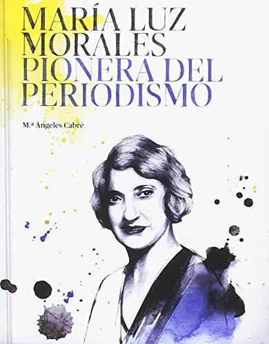 María Luz Morales. Pionera del Periodismo por María Ángeles Cabré