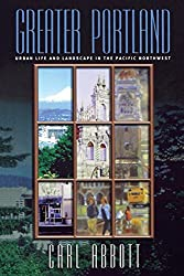 Greater Portland: Urban Life and Landscape in the Pacific Northwest (Metropolitan Portraits) by Carl Abbott (2001-04-19)
