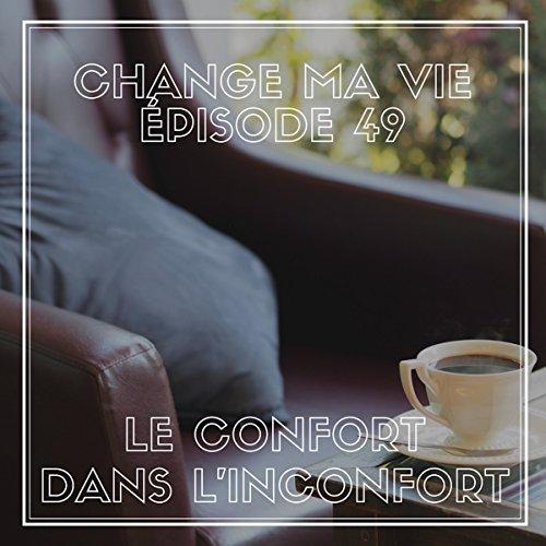 Couverture du livre Le confort dans l'inconfort (Change ma vie 49)
