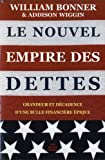 Le Nouvel Empire Des Dettes: Grandeur Et Decadence D'une Bulle Financiere Epique (Romans, Essais, Poesie, Documents) (French Edition) by William Bonner (2010-03-17)