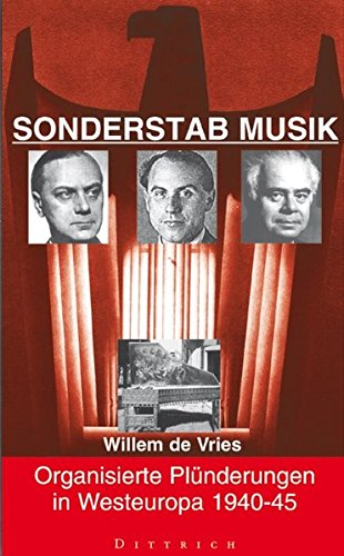 Sonderstab Musik: Organisierte Plünderungen in Westeuropa 1940-45