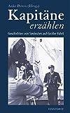 Kapitäne erzählen: Geschichten von Seeleuten auf Großer Fahrt - Anke Peters