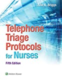 Telephone Triage Protocols for Nursing (Briggs, Telephone Triage Protocols for Nurses098227)