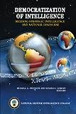 Democratization of Intelligence: Melding Strategic Intelligence and National Discourse
