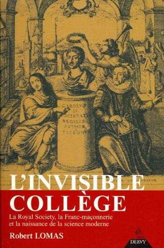 L'Invisible Collège : La Royal Society, la franc-maçonnerie et la naissance de la science moderne par Robert Lomas
