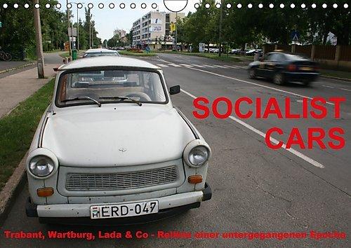 Socialist Cars 2017 (Wandkalender 2017 DIN A4 quer): Trabant, Wartburg, Lada & Co - Relikte einer untergegangenen Epoche (Monatskalender, 14 Seiten ) (CALVENDO Technologie)