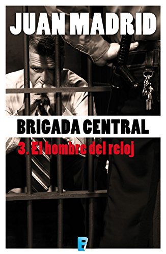 Brigada Central 3. El hombre del reloj: BRIGADA CENTRAL 3 por Juan Madrid