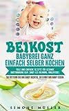 Babybrei (Beikost) ganz einfach selber kochen. Tolle und einfache Rezepte für gesunde Babynahrung. BLW (Baby-led Weaning, Fingerfood) So füttern Sie Ihr Baby richtig, so lernt Ihr Baby essen