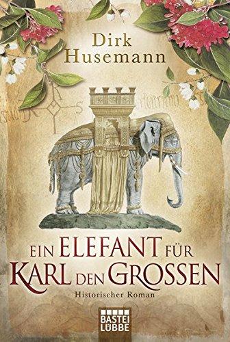 Ein Elefant für Karl den Großen: Historischer Roman