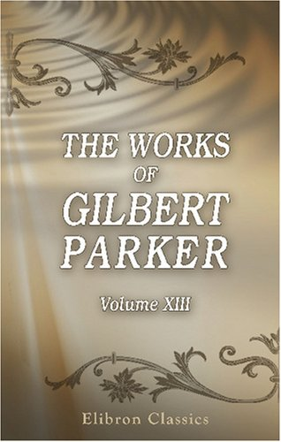 The Works of Gilbert Parker: Volume 13: Michel and Angèle: A Tale of Love, Laughter, and Tears; John Enderby;There is sorrow on the sea
