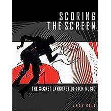 HILL SCORING THE SCREEN THE SECRET LANGUAGE OF FILM MUSIC BAM BOOK: The Secret Language of Film Music